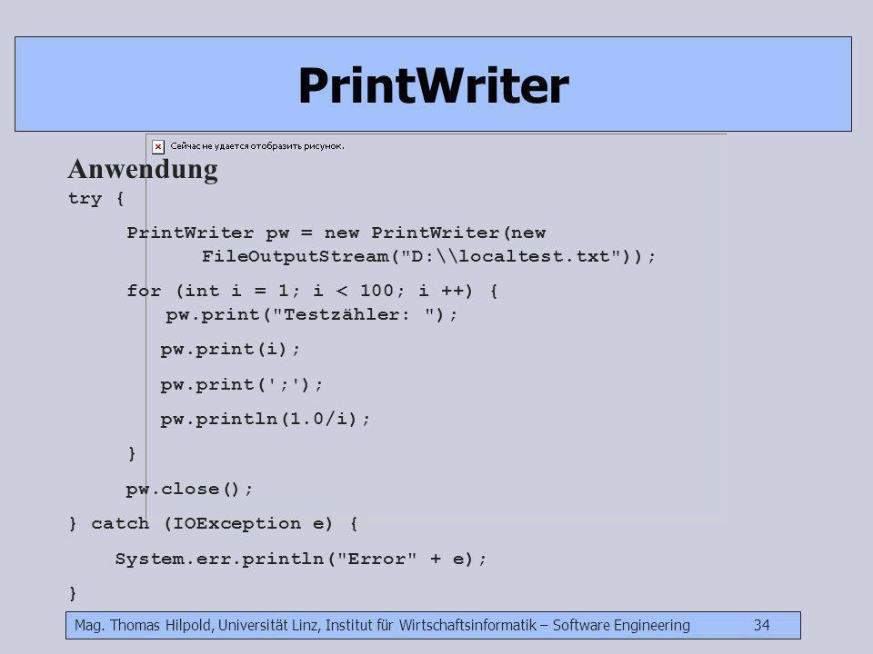 Mag. Thomas Hilpold, Universität Linz, Institut für Wirtschaftsinformatik – Software Engineering 34 PrintWriter Anwendung try { PrintWriter pw = new P