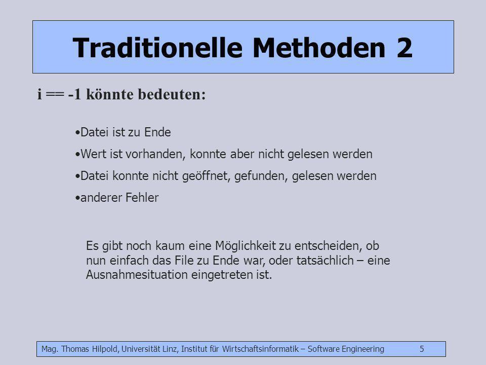 Mag. Thomas Hilpold, Universität Linz, Institut für Wirtschaftsinformatik – Software Engineering 5 Traditionelle Methoden 2 i == -1 könnte bedeuten: D
