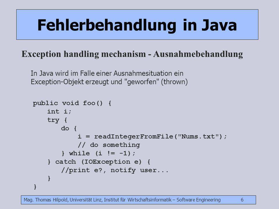 Mag. Thomas Hilpold, Universität Linz, Institut für Wirtschaftsinformatik – Software Engineering 6 Fehlerbehandlung in Java Exception handling mechani