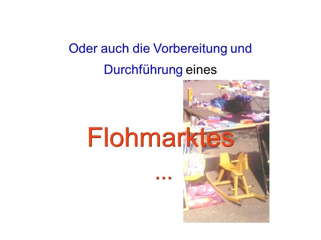Oder auch die Vorbereitung und Durchführung einesFlohmarktes......