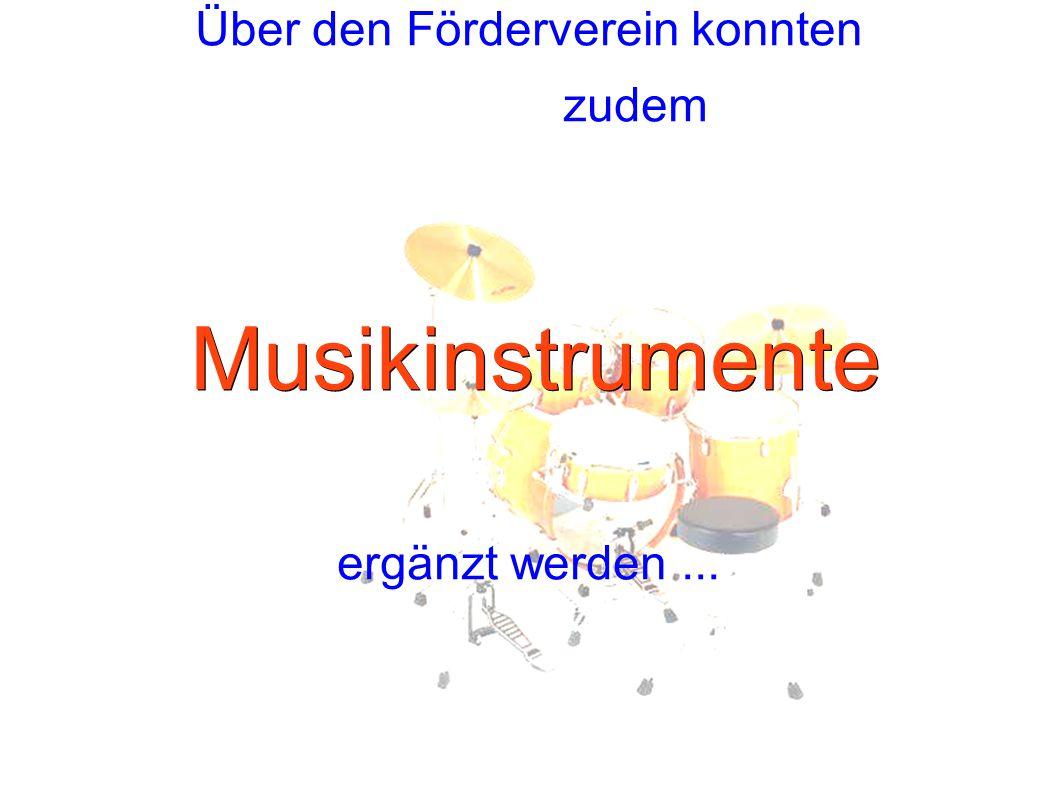 Über den Förderverein konnten zudem Musikinstrumente ergänzt werden...