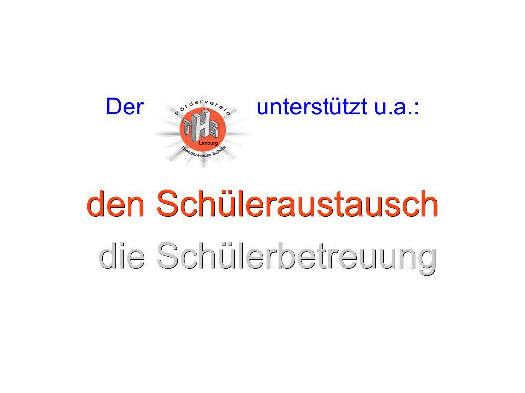 Der unterstützt u.a.: den Schüleraustausch die Schülerbetreuung die Schülerbetreuung