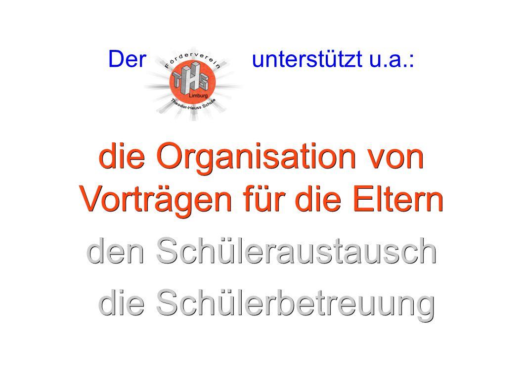 Der unterstützt u.a.: die Organisation von Vorträgen für die Eltern den Schüleraustausch die Schülerbetreuung die Schülerbetreuung
