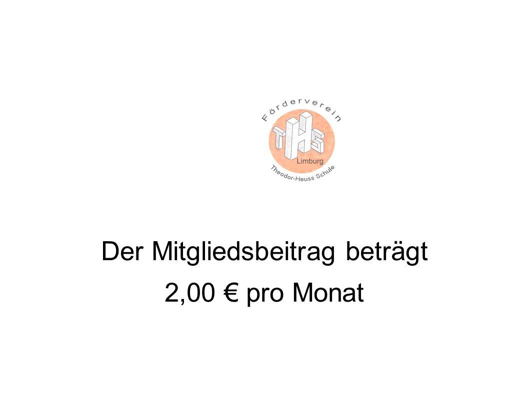 Der Mitgliedsbeitrag beträgt 2,00 € pro Monat