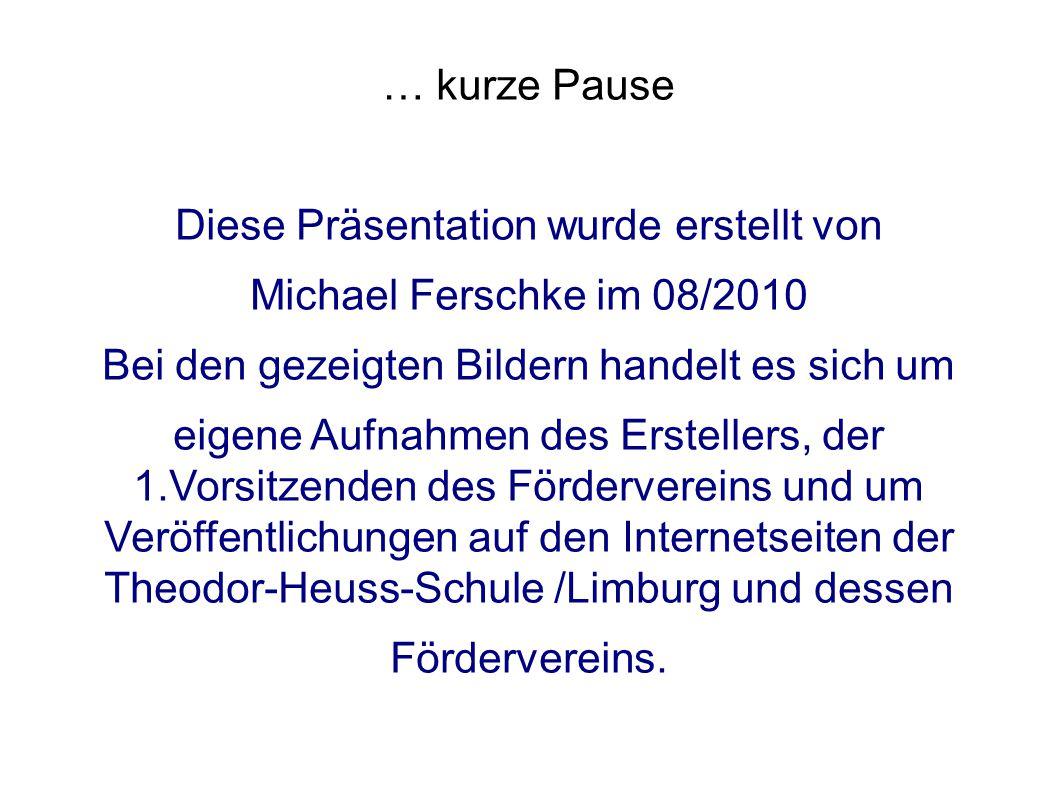 … kurze Pause Diese Präsentation wurde erstellt von Michael Ferschke im 08/2010 Bei den gezeigten Bildern handelt es sich um eigene Aufnahmen des Erst