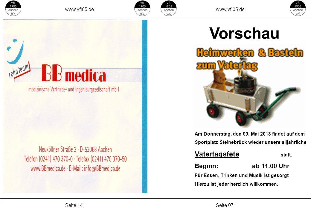 www.vfl05.de Seite 07Seite 14 Am Donnerstag, den 09. Mai 2013 findet auf dem Sportplatz Steinebrück wieder unsere alljährliche Vatertagsfete statt. Be