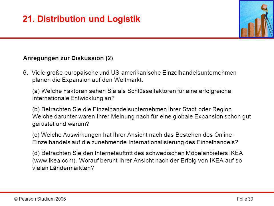 © Pearson Studium 2006Folie 30 21.Distribution und Logistik Anregungen zur Diskussion (2) 6.