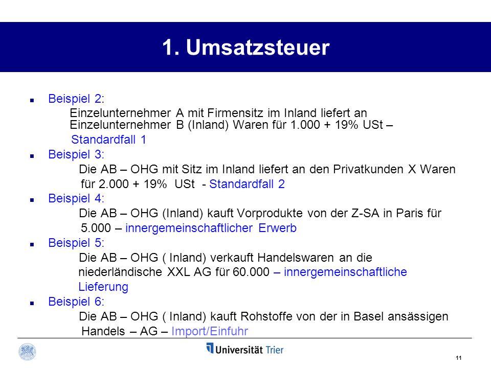 11 1. Umsatzsteuer Beispiel 2: Einzelunternehmer A mit Firmensitz im Inland liefert an Einzelunternehmer B (Inland) Waren für 1.000 + 19% USt – Standa