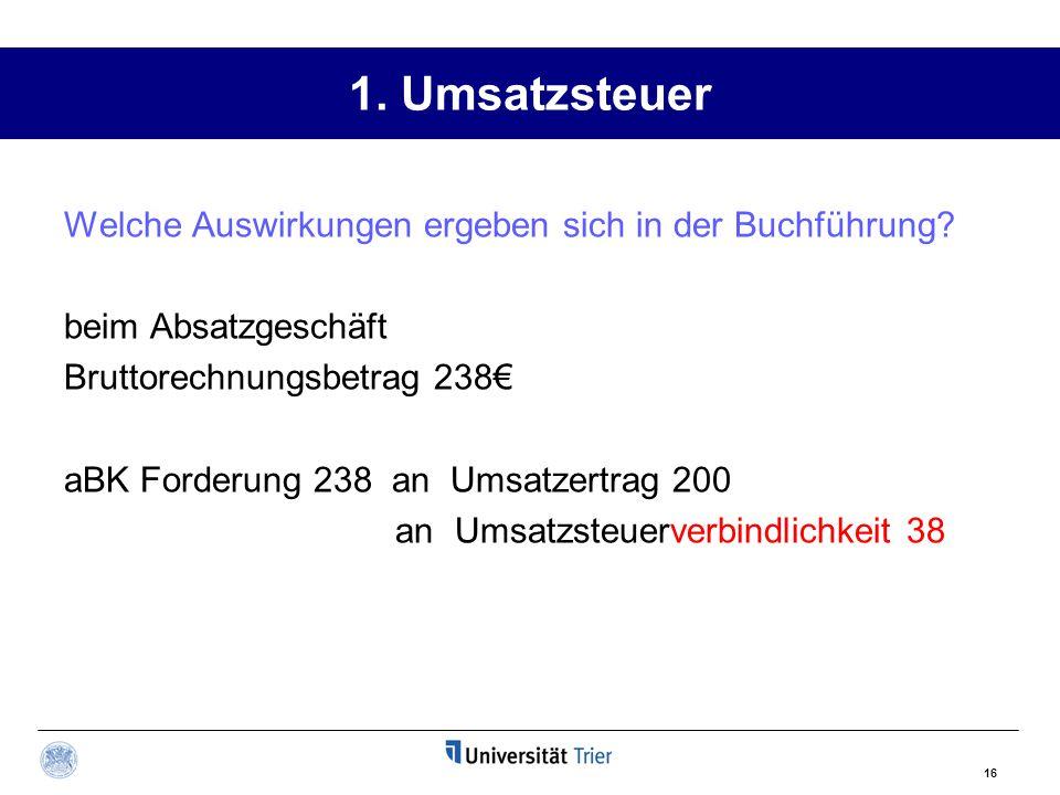 17 Übungsaufgaben zur USt: Aufgabe 82.1 S. 203 f. 82.11 b) und c) 82.12 a) bis e) 82.13 a) bis c)