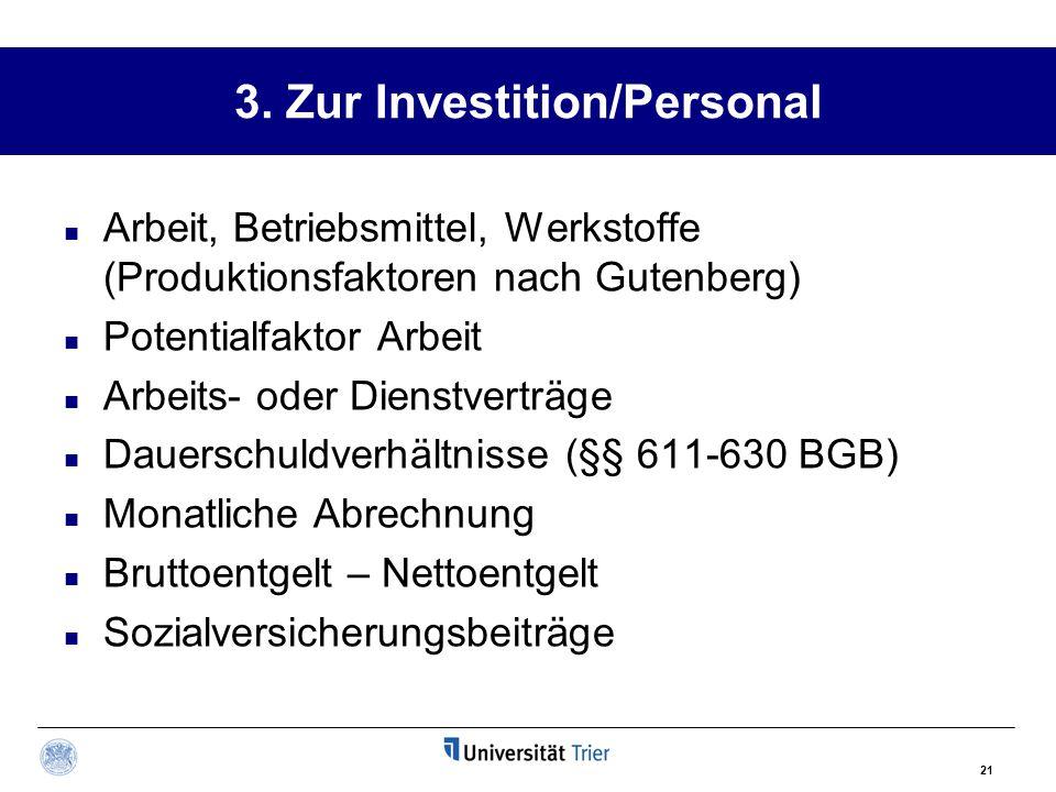 21 3. Zur Investition/Personal Arbeit, Betriebsmittel, Werkstoffe (Produktionsfaktoren nach Gutenberg) Potentialfaktor Arbeit Arbeits- oder Dienstvert