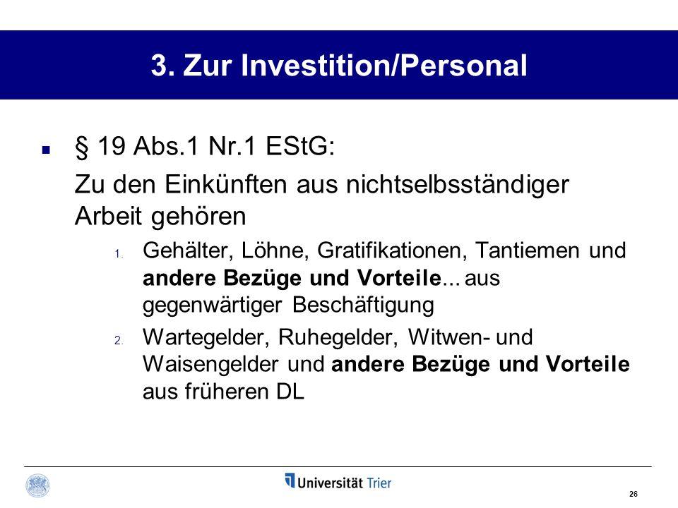 26 3. Zur Investition/Personal § 19 Abs.1 Nr.1 EStG: Zu den Einkünften aus nichtselbsständiger Arbeit gehören 1. Gehälter, Löhne, Gratifikationen, Tan