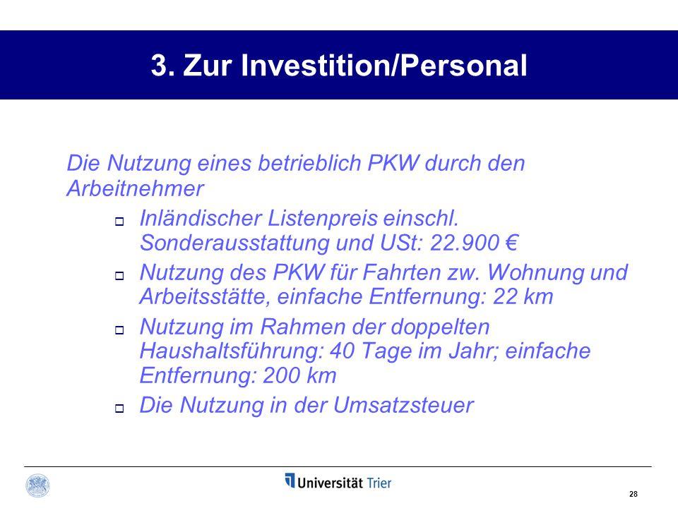28 3. Zur Investition/Personal Die Nutzung eines betrieblich PKW durch den Arbeitnehmer  Inländischer Listenpreis einschl. Sonderausstattung und USt: