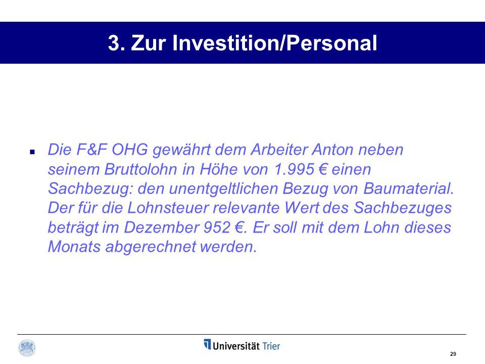 3. Zur Investition/Personal Die F&F OHG gewährt dem Arbeiter Anton neben seinem Bruttolohn in Höhe von 1.995 € einen Sachbezug: den unentgeltlichen Be