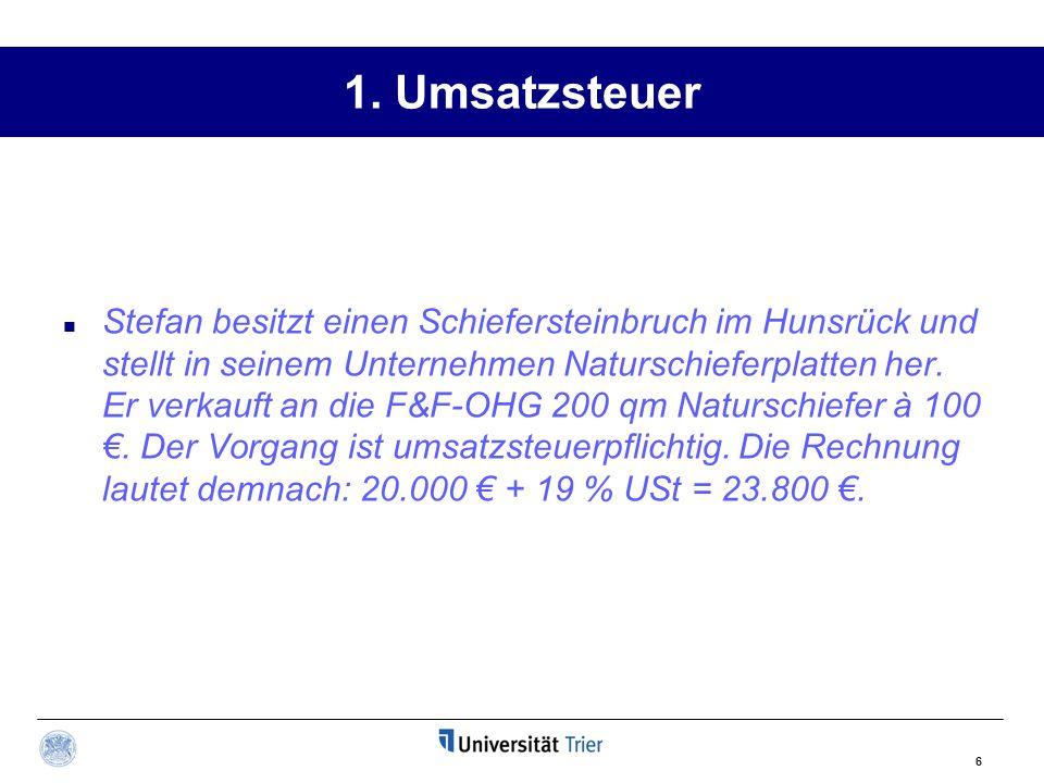 6 1. Umsatzsteuer Stefan besitzt einen Schiefersteinbruch im Hunsrück und stellt in seinem Unternehmen Naturschieferplatten her. Er verkauft an die F&