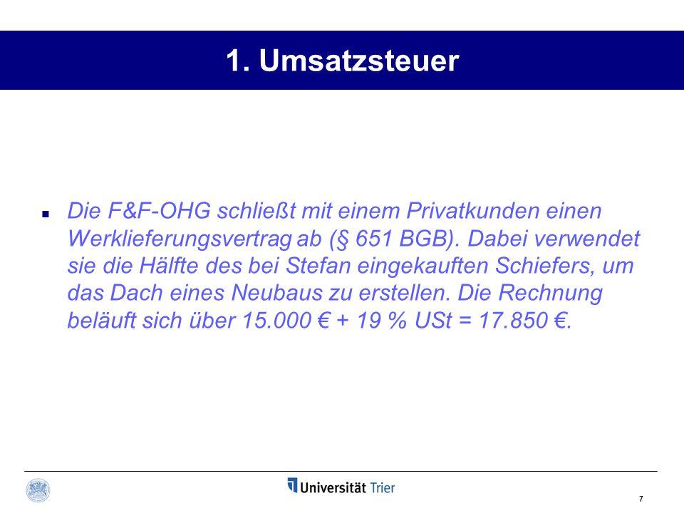 1. Umsatzsteuer 7 Die F&F-OHG schließt mit einem Privatkunden einen Werklieferungsvertrag ab (§ 651 BGB). Dabei verwendet sie die Hälfte des bei Stefa