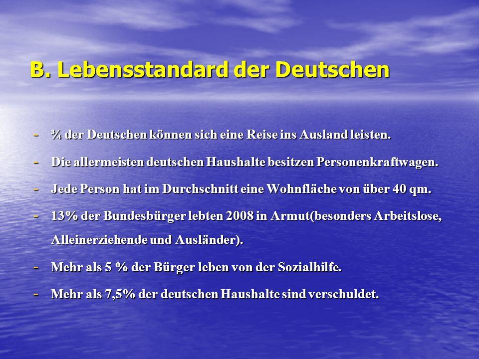 B. Lebensstandard der Deutschen - ¾ der Deutschen können sich eine Reise ins Ausland leisten. - Die allermeisten deutschen Haushalte besitzen Personen