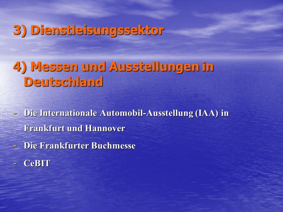 3) Dienstleisungssektor 4) Messen und Ausstellungen in Deutschland - Die Internationale Automobil-Ausstellung (IAA) in Frankfurt und Hannover - Die Fr