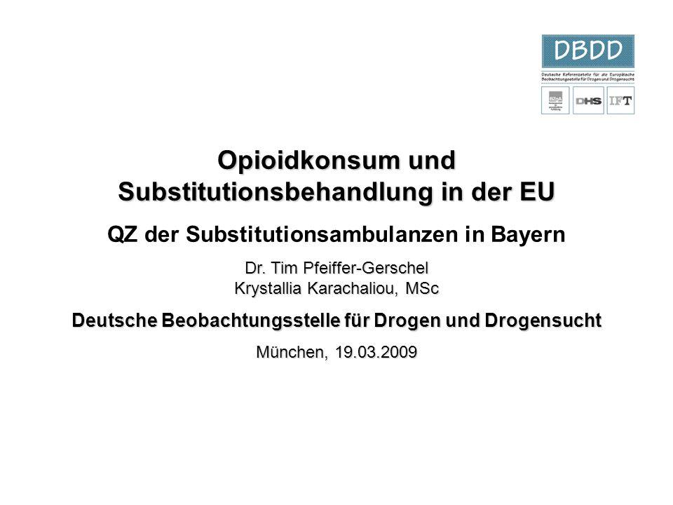 Opioidkonsum und Substitutionsbehandlung in der EU QZ der Substitutionsambulanzen in Bayern Dr. Tim Pfeiffer-Gerschel Krystallia Karachaliou, MSc Deut