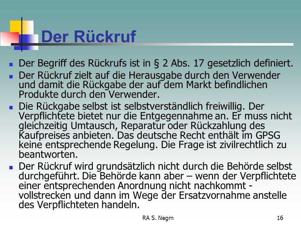 RA S. Negm16 Der Rückruf Der Begriff des Rückrufs ist in § 2 Abs. 17 gesetzlich definiert. Der Rückruf zielt auf die Herausgabe durch den Verwender un