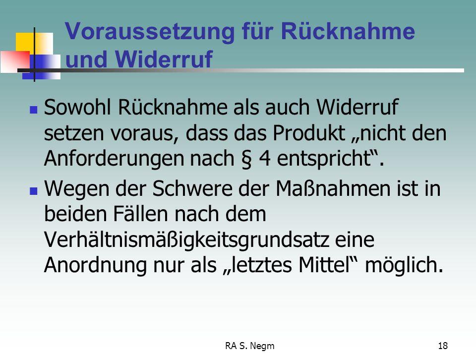 """RA S. Negm18 Voraussetzung für Rücknahme und Widerruf Sowohl Rücknahme als auch Widerruf setzen voraus, dass das Produkt """"nicht den Anforderungen nach"""