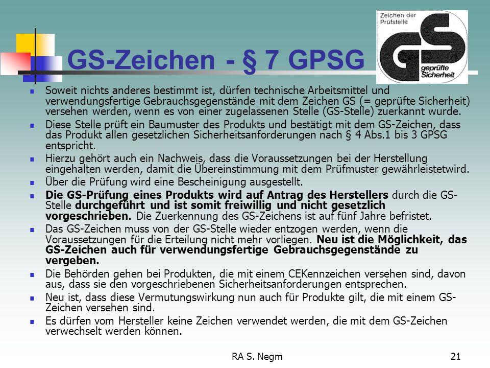 RA S. Negm21 GS-Zeichen - § 7 GPSG Soweit nichts anderes bestimmt ist, dürfen technische Arbeitsmittel und verwendungsfertige Gebrauchsgegenstände mit
