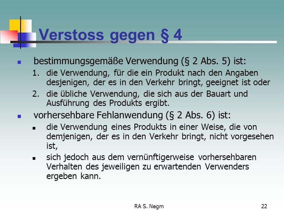 RA S. Negm22 Verstoss gegen § 4 bestimmungsgemäße Verwendung (§ 2 Abs. 5) ist: 1.die Verwendung, für die ein Produkt nach den Angaben desjenigen, der