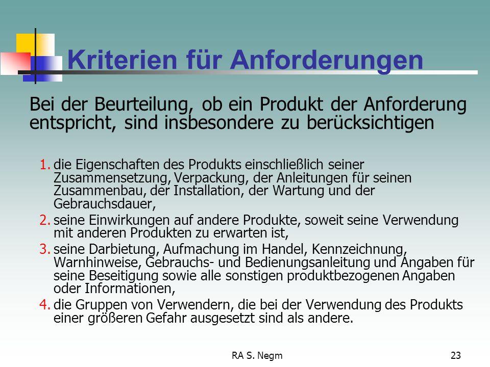 RA S. Negm23 Kriterien für Anforderungen Bei der Beurteilung, ob ein Produkt der Anforderung entspricht, sind insbesondere zu berücksichtigen 1.die Ei