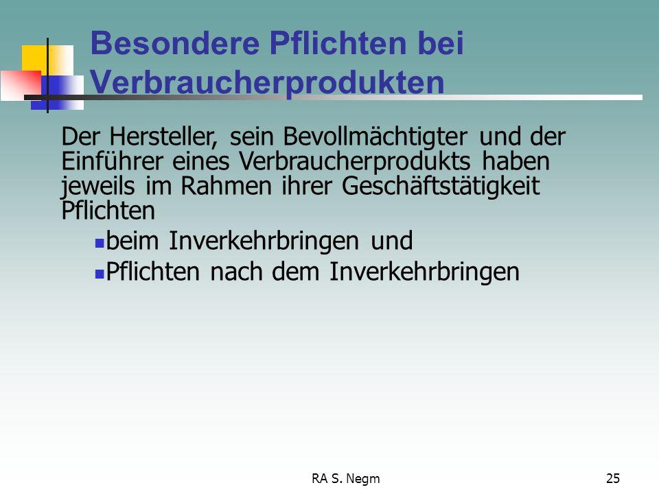 RA S. Negm25 Besondere Pflichten bei Verbraucherprodukten Der Hersteller, sein Bevollmächtigter und der Einführer eines Verbraucherprodukts haben jewe