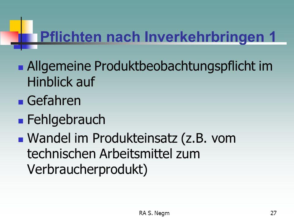 RA S. Negm27 Pflichten nach Inverkehrbringen 1 Allgemeine Produktbeobachtungspflicht im Hinblick auf Gefahren Fehlgebrauch Wandel im Produkteinsatz (z