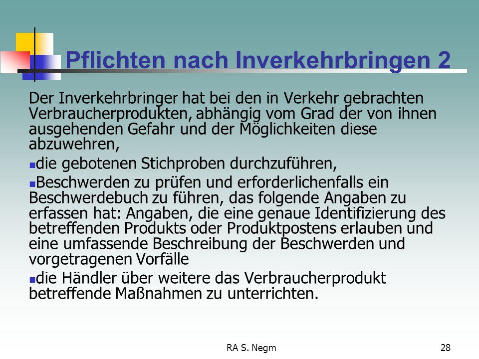 RA S. Negm28 Pflichten nach Inverkehrbringen 2 Der Inverkehrbringer hat bei den in Verkehr gebrachten Verbraucherprodukten, abhängig vom Grad der von