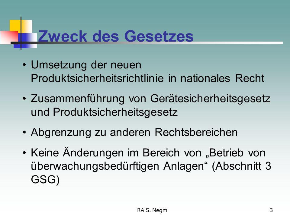 RA S. Negm3 Zweck des Gesetzes Umsetzung der neuen Produktsicherheitsrichtlinie in nationales Recht Zusammenführung von Gerätesicherheitsgesetz und Pr