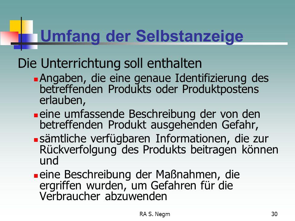 RA S. Negm30 Umfang der Selbstanzeige Die Unterrichtung soll enthalten Angaben, die eine genaue Identifizierung des betreffenden Produkts oder Produkt
