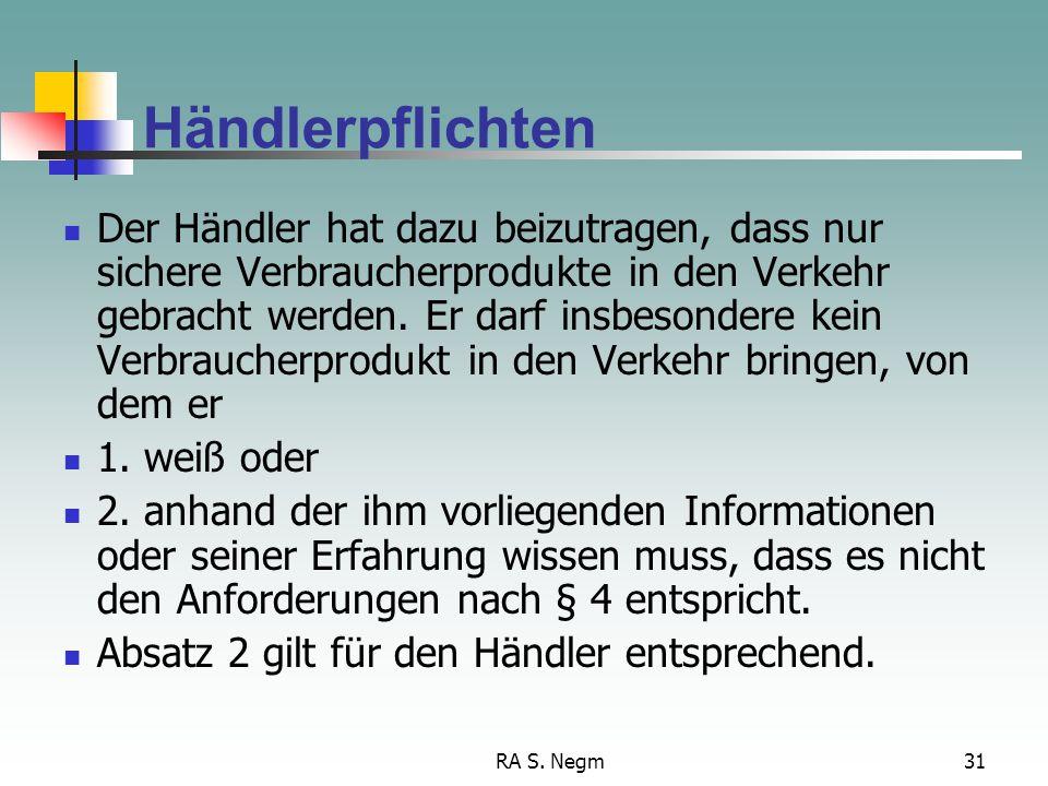RA S. Negm31 Händlerpflichten Der Händler hat dazu beizutragen, dass nur sichere Verbraucherprodukte in den Verkehr gebracht werden. Er darf insbesond