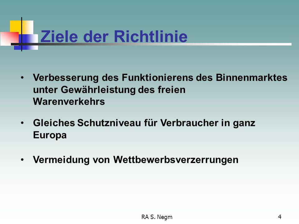 RA S. Negm4 Ziele der Richtlinie Verbesserung des Funktionierens des Binnenmarktes unter Gewährleistung des freien Warenverkehrs Gleiches Schutzniveau