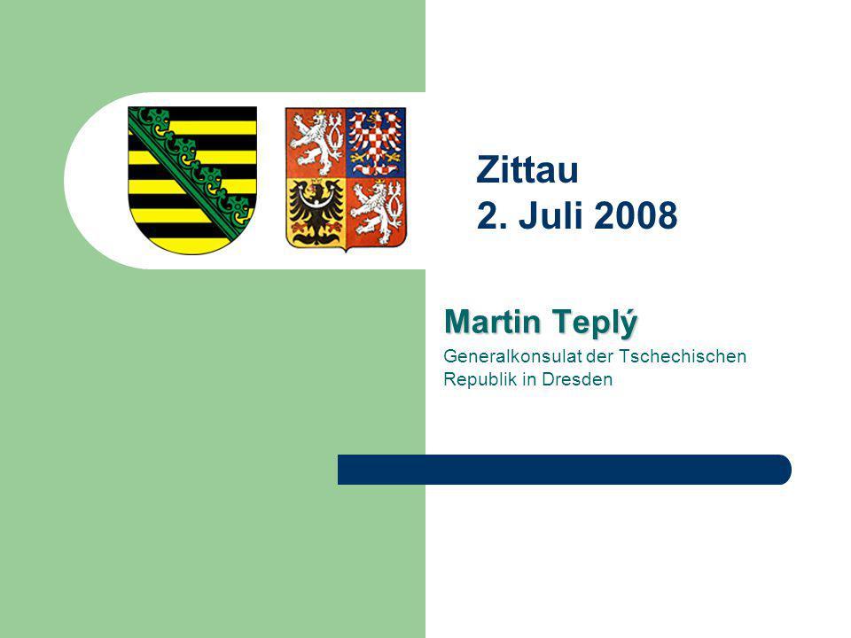 Martin Teplý Generalkonsulat der Tschechischen Republik in Dresden Zittau 2. Juli 2008