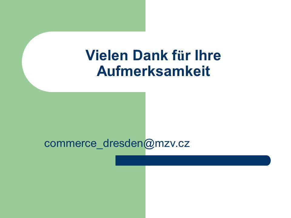 Vielen Dank f ü r Ihre Aufmerksamkeit commerce_dresden@mzv.cz