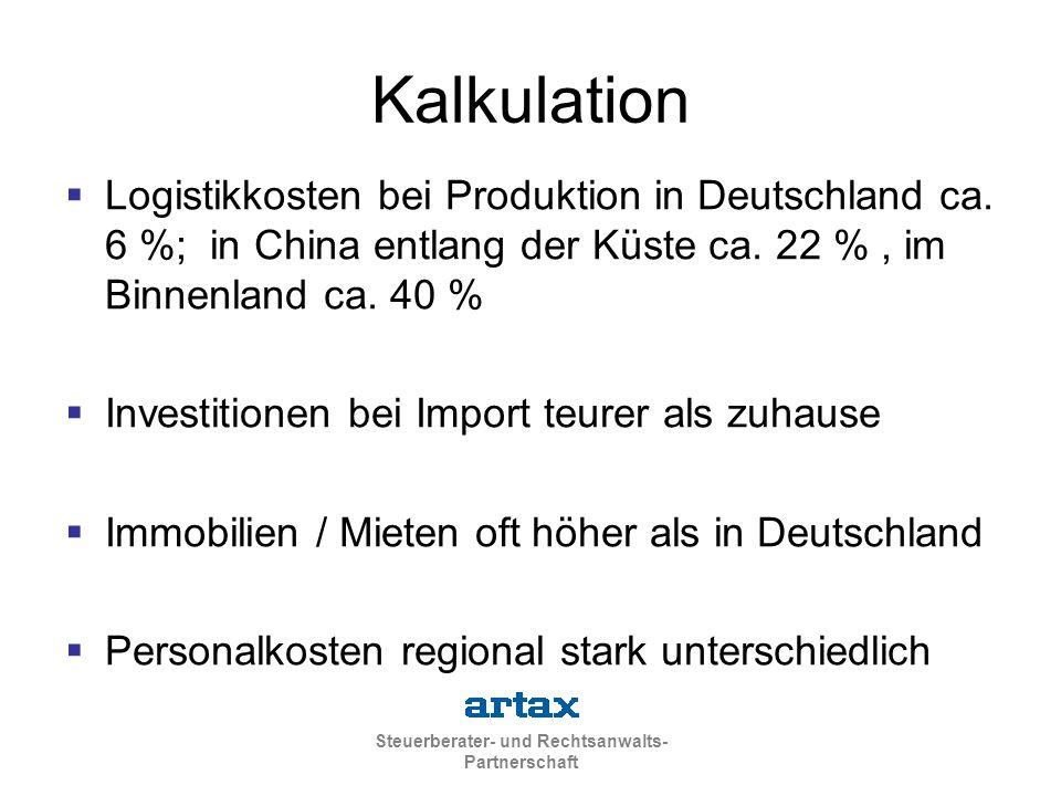 Steuerberater- und Rechtsanwalts- Partnerschaft Kalkulation  Logistikkosten bei Produktion in Deutschland ca. 6 %; in China entlang der Küste ca. 22