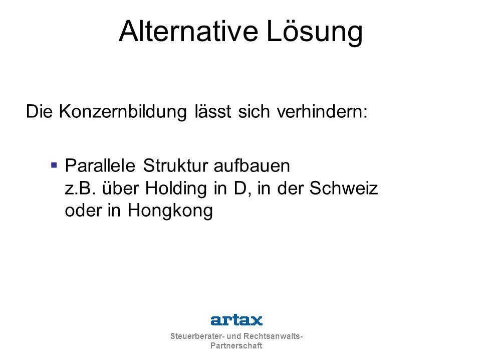 Steuerberater- und Rechtsanwalts- Partnerschaft Alternative Lösung Die Konzernbildung lässt sich verhindern:  Parallele Struktur aufbauen z.B.