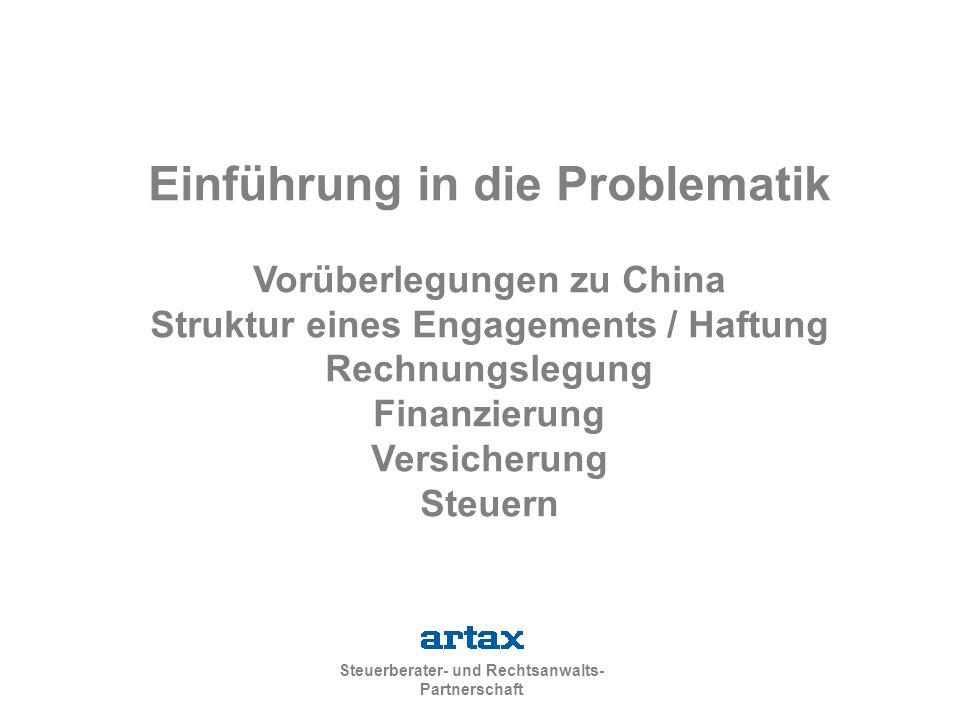 Steuerberater- und Rechtsanwalts- Partnerschaft Einführung in die Problematik Vorüberlegungen zu China Struktur eines Engagements / Haftung Rechnungslegung Finanzierung Versicherung Steuern