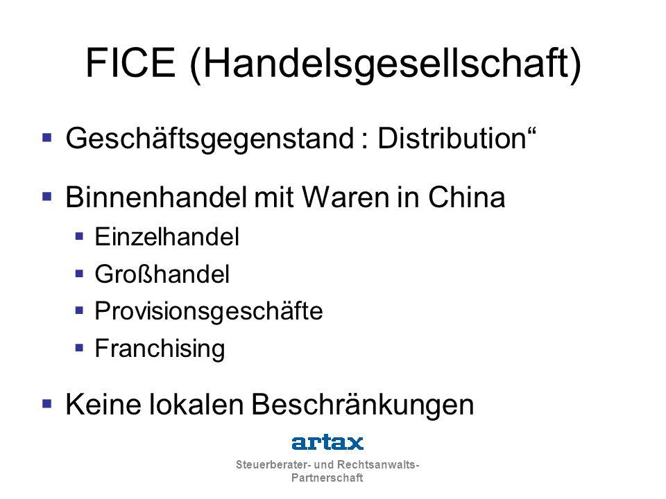 Steuerberater- und Rechtsanwalts- Partnerschaft FICE (Handelsgesellschaft)  Geschäftsgegenstand : Distribution  Binnenhandel mit Waren in China  Einzelhandel  Großhandel  Provisionsgeschäfte  Franchising  Keine lokalen Beschränkungen