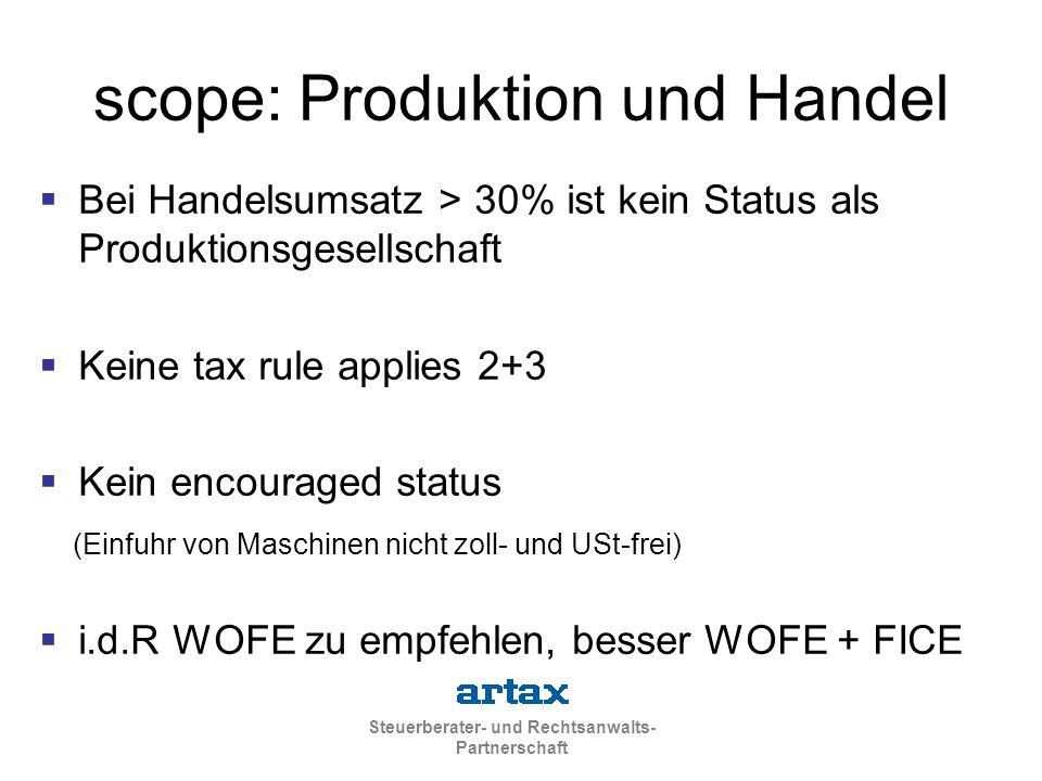 Steuerberater- und Rechtsanwalts- Partnerschaft scope: Produktion und Handel  Bei Handelsumsatz > 30% ist kein Status als Produktionsgesellschaft  Keine tax rule applies 2+3  Kein encouraged status (Einfuhr von Maschinen nicht zoll- und USt-frei)  i.d.R WOFE zu empfehlen, besser WOFE + FICE