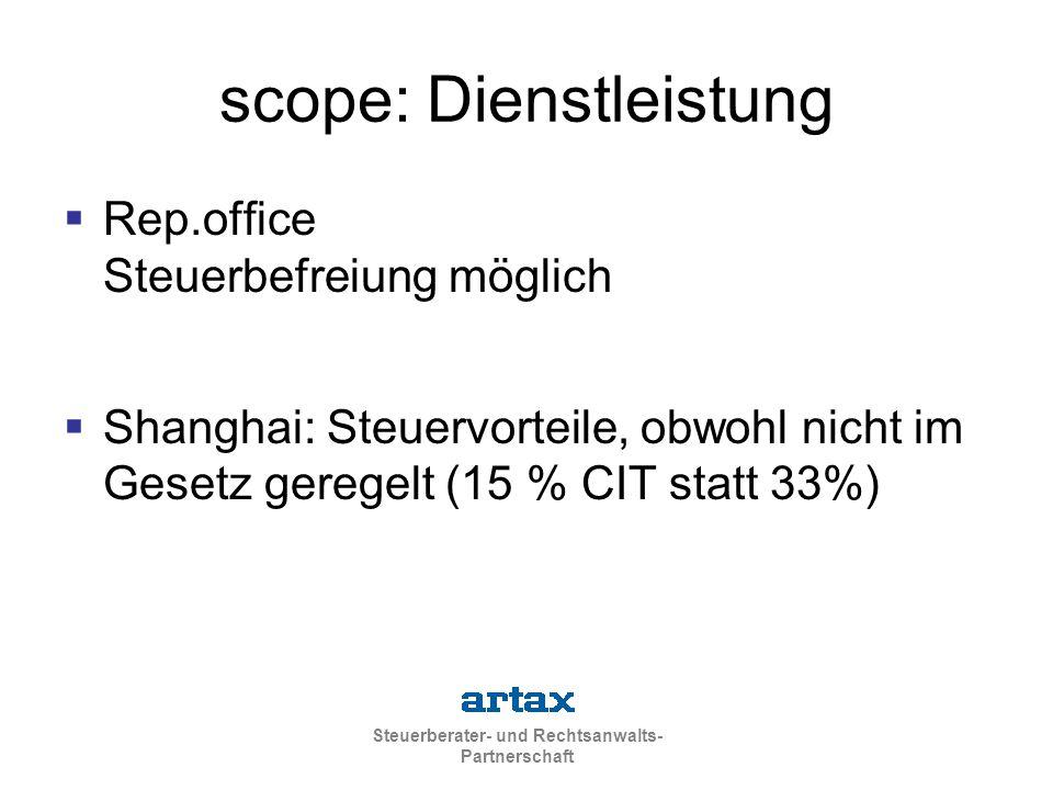 Steuerberater- und Rechtsanwalts- Partnerschaft scope: Dienstleistung  Rep.office Steuerbefreiung möglich  Shanghai: Steuervorteile, obwohl nicht im Gesetz geregelt (15 % CIT statt 33%)
