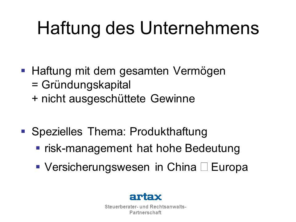 Steuerberater- und Rechtsanwalts- Partnerschaft Haftung des Unternehmens  Haftung mit dem gesamten Vermögen = Gründungskapital + nicht ausgeschüttete Gewinne  Spezielles Thema: Produkthaftung  risk-management hat hohe Bedeutung  Versicherungswesen in China   Europa
