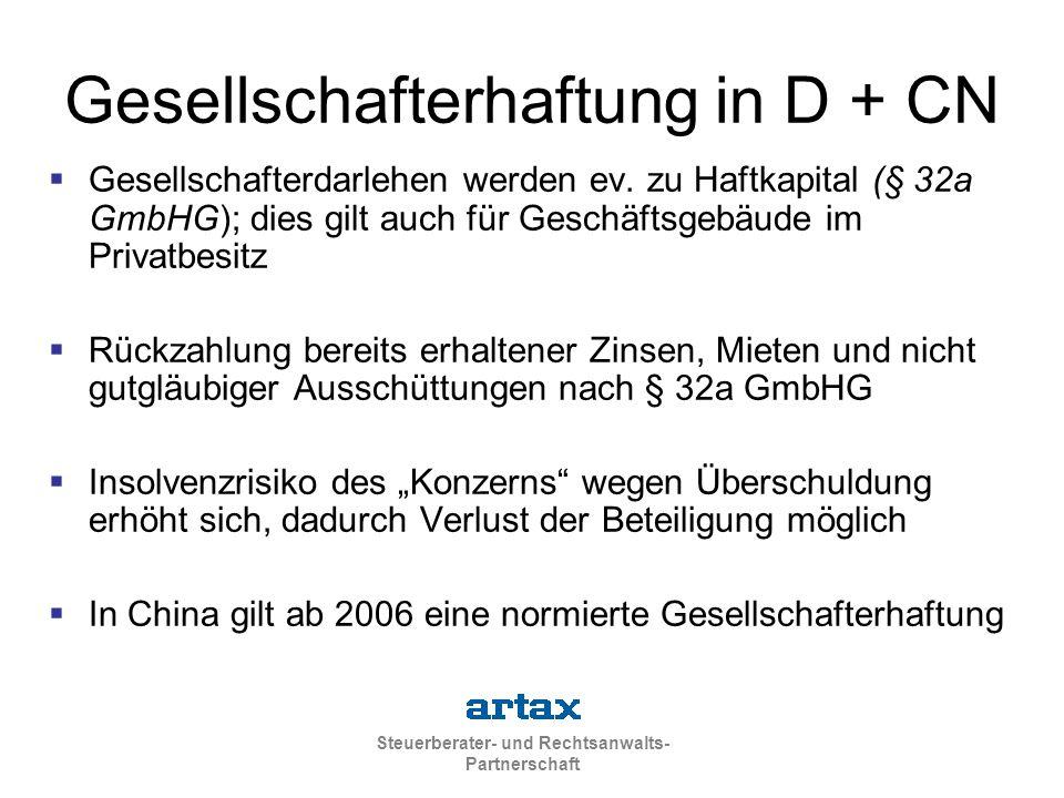 Steuerberater- und Rechtsanwalts- Partnerschaft Gesellschafterhaftung in D + CN  Gesellschafterdarlehen werden ev. zu Haftkapital (§ 32a GmbHG); dies