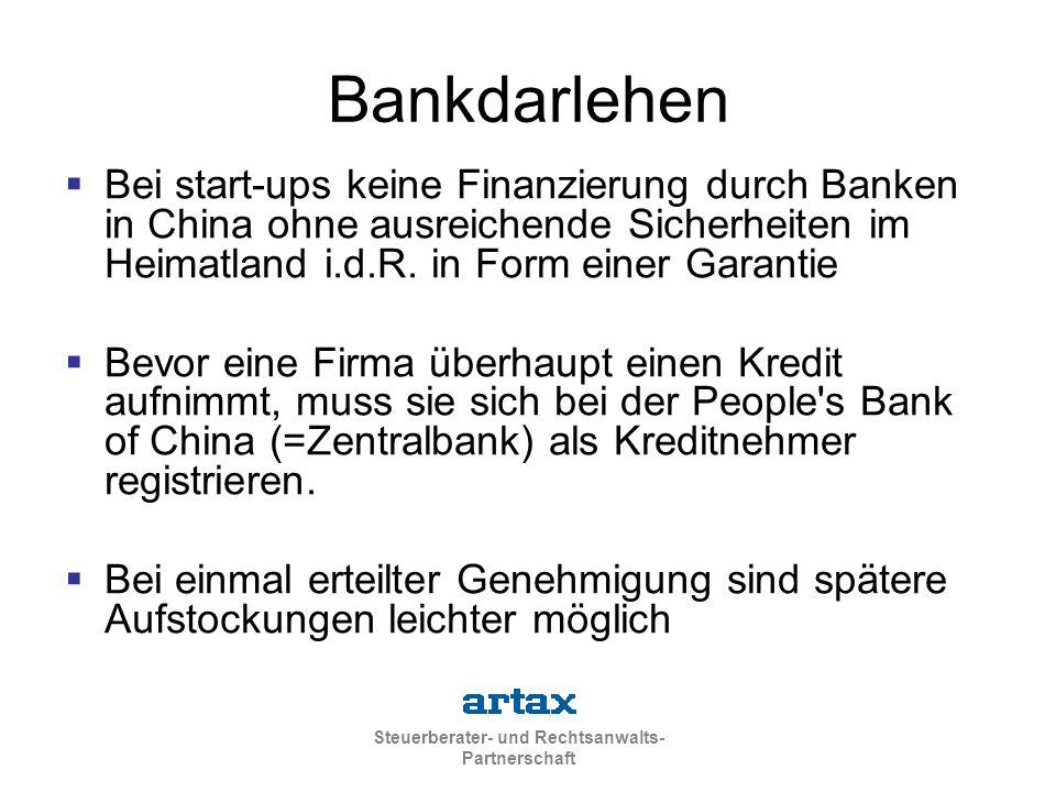 Steuerberater- und Rechtsanwalts- Partnerschaft Bankdarlehen  Bei start-ups keine Finanzierung durch Banken in China ohne ausreichende Sicherheiten im Heimatland i.d.R.