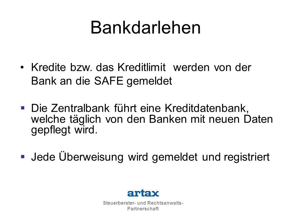 Steuerberater- und Rechtsanwalts- Partnerschaft Bankdarlehen Kredite bzw. das Kreditlimit werden von der Bank an die SAFE gemeldet  Die Zentralbank f