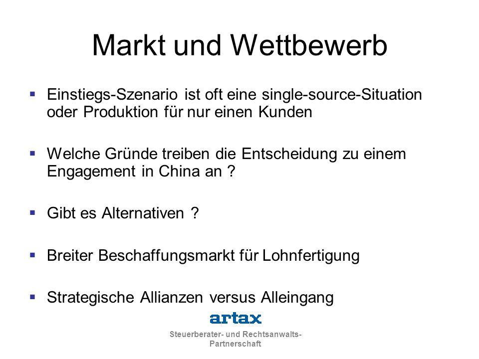 Steuerberater- und Rechtsanwalts- Partnerschaft Markt und Wettbewerb  Einstiegs-Szenario ist oft eine single-source-Situation oder Produktion für nur einen Kunden  Welche Gründe treiben die Entscheidung zu einem Engagement in China an .