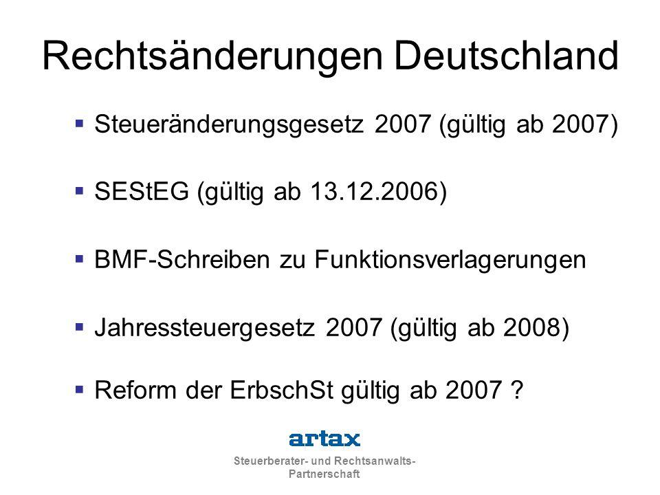 Steuerberater- und Rechtsanwalts- Partnerschaft Rechtsänderungen Deutschland  Steueränderungsgesetz 2007 (gültig ab 2007)  SEStEG (gültig ab 13.12.2006)  BMF-Schreiben zu Funktionsverlagerungen  Jahressteuergesetz 2007 (gültig ab 2008)  Reform der ErbschSt gültig ab 2007 ?