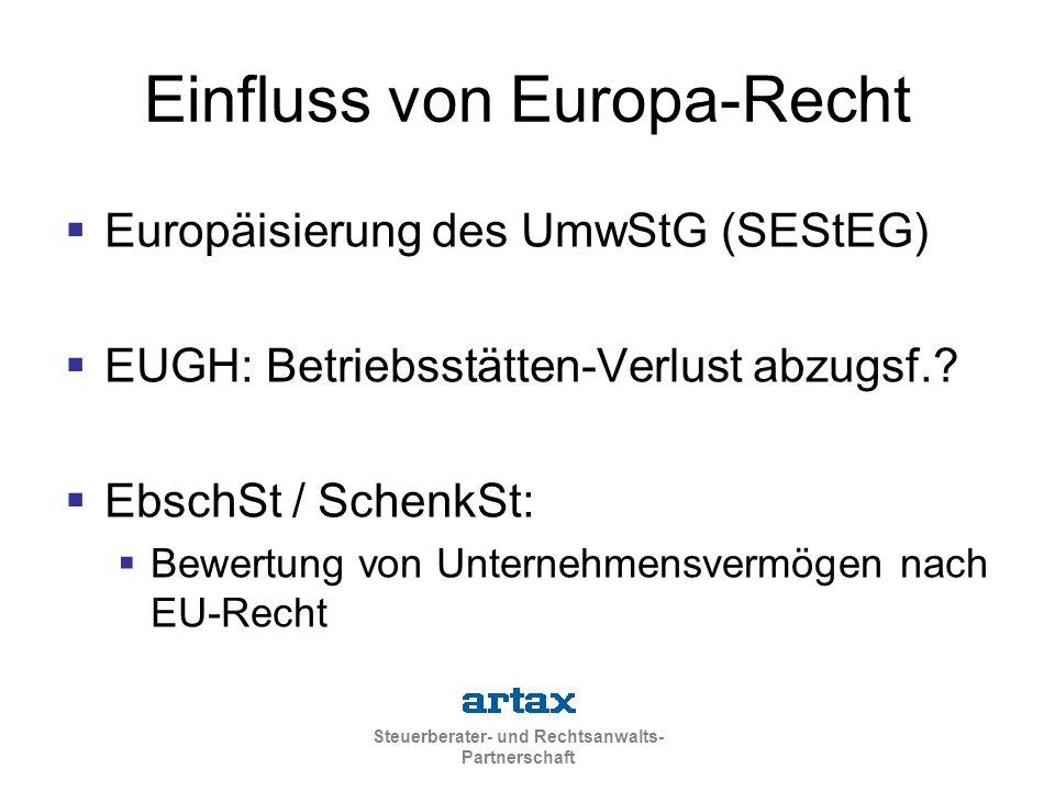 Steuerberater- und Rechtsanwalts- Partnerschaft  Europäisierung des UmwStG (SEStEG)  EUGH: Betriebsstätten-Verlust abzugsf.?  EbschSt / SchenkSt: 
