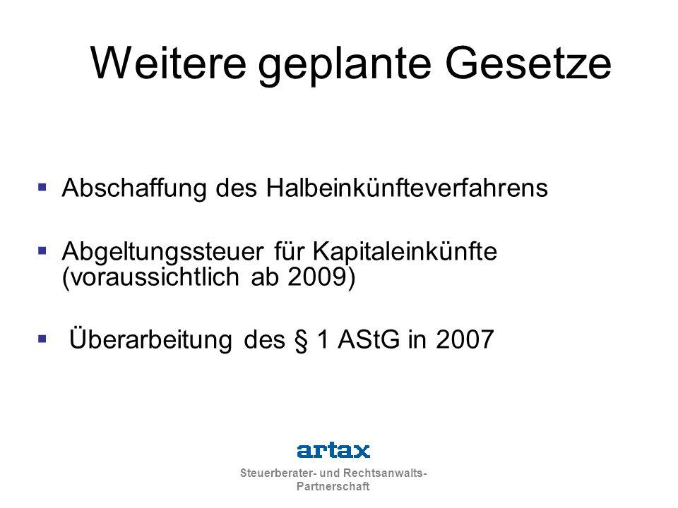 Steuerberater- und Rechtsanwalts- Partnerschaft Weitere geplante Gesetze  Abschaffung des Halbeinkünfteverfahrens  Abgeltungssteuer für Kapitaleinkünfte (voraussichtlich ab 2009)  Überarbeitung des § 1 AStG in 2007